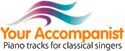 Your Accompanist - Piano Tracks for clssical singers